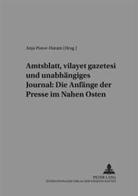 Amtsblatt, Vilayet Gazetesi Und Unabhaengiges Journal: Die Anfaenge Der Presse Im Nahen Osten