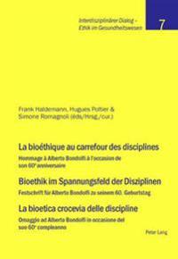 La Bioéthique Au Carrefour Des Disciplines- Bioethik Im Spannungsfeld Der Disziplinen - La Bioetica Crocevia Delle Discipline: Hommage À Alberto Bondo