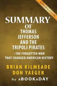 Summary of Thomas Jefferson and the Tripoli Pirates: The Forgotten War That Changed American History by Brian Kilmeade and Don Yaeger