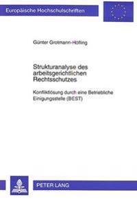 Strukturanalyse Des Arbeitsgerichtlichen Rechtsschutzes: Konfliktloesung Durch Eine Betriebliche Einigungsstelle (Best)
