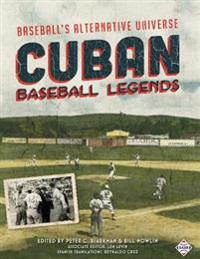 Cuban Baseball Legends: Baseball's Alternative Universe