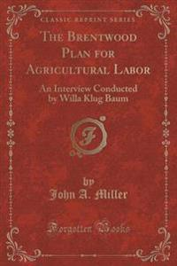 The Brentwood Plan for Agricultural Labor