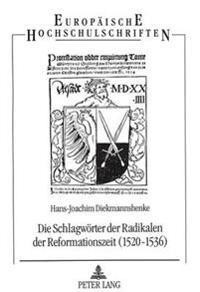 Die Schlagwoerter Der Radikalen Der Reformationszeit (1520-1536): Spuren Utopischen Bewusstseins