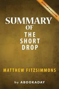 Summary of the Short Drop: By Matthew Fitzsimmons - Summary & Analysis
