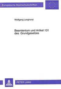 Beamtentum Und Artikel 131 Des Grundgesetzes: Eine Untersuchung Ueber Bedeutung Und Auswirkung Der Gesetzgebung Zum Artikel 131 Des Grundgesetzes Unte