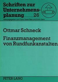 Finanzmanagement Von Rundfunkanstalten: Ein Finanzplanungs-, -Kontroll- Und -Organisationskonzept Fuer Oeffentlich-Rechtliche Rundfunkanstalten