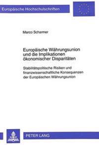 Europaeische Waehrungsunion Und Die Implikationen Oekonomischer Disparitaeten: Stabilitaetspolitische Risiken Und Finanzwissenschaftliche Konsequenzen