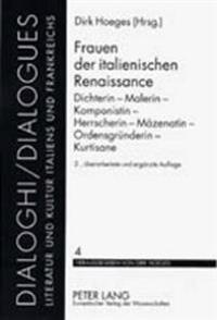 Frauen Der Italienischen Renaissance: Dichterin - Malerin - Komponistin - Herrscherin - Maezenatin - Ordensgruenderin - Kurtisane