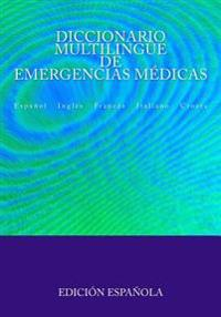 Diccionario Multilingue de Emergencias Medicas: Espanol Ingles Frances Italiano Croata