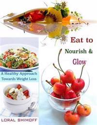 Eat to Nourish & Glow : A Healthy Approach Towards Weight Loss