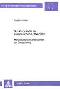 Strukturwandel Im Europaeischen Luftverkehr: Marktstrukturelle Konsequenzen Der Deregulierung