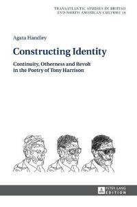 Constructing Identity: Continuity, Otherness and Revolt in the Poetry of Tony Harrison
