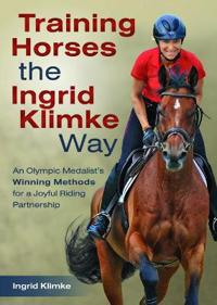 Training Horses the Ingrid Klimke Way: An Olympic Medalist's Winning Methods for a Joyful Riding Partnership