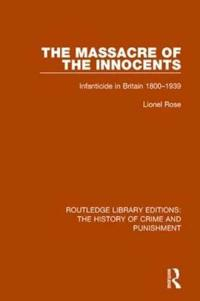 Massacre of the Innocents: Infanticide in Great Britain 1800-1939