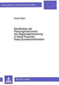 Strassenbau ALS Planungsinstrument Der Regionalentwicklung in West Pasaman, West Sumatra/Indonesien: Konsequenzen Fuer Die Sozial-Oekonomische Stratif