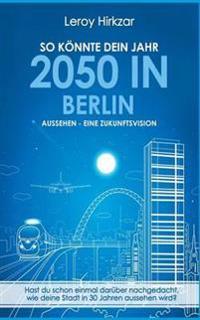 So könnte dein Jahr 2050 in Berlin aussehen - Eine Zukunftsvision