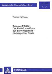 Transfer-Effekte: Der Einfluss Von Fotos Auf Die Wirksamkeit Nachfolgender Texte: Eine Experimentelle Untersuchung Zur Kumulativen Wirkung Von Pressef