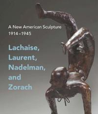 A New American Sculpture, 1914 –1945