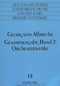 Georg Von Albrecht: Gesamtausgabe: Band 7: Orchesterwerke