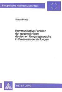 Kommunikative Funktion Der Gegenwaertigen Deutschen Umgangssprache in Pressereiseerzaehlungen: Umgangssprache ALS Varietaet in Schriftlichen Texten