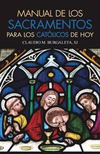 Manual de los Sacramentos para los Católicos de Hoy /Manual of the Sacraments for Catholics Today