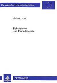 Schuleinheit Und Einheitsschule: Eine Praktisch-Theologische Analyse Zum Verhaeltnis Der Schulpolitik Der Evangelischen Kirche Zu Den Einheitsschulbes