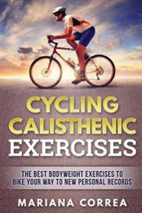 Cycling Calisthenic Exercises: The Best Bodyweight Exercises to Bike Your Way to New Personal Records