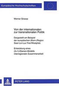 Von Der Internationalen Zur Transnationalen Politik: Dargestellt Am Beispiel Der Europaeischen (Kern-)Region Saar-Lor-Lux-Trier/Westpfalz. Entwicklung