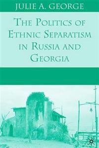 Politics of Ethnic Separatism in Russia and Georgia