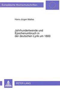 Jahrhundertwende Und Epochenumbruch in Der Deutschen Lyrik Um 1800