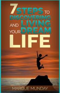 7 Steps to Discovering and Living Your Dream Life
