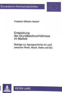 Entwicklung Der Grundbesitzverhaeltnisse Im Maifeld: Beitraege Zur Agrargeschichte Im Land Zwischen Rhein, Mosel, Nette Und Eltz