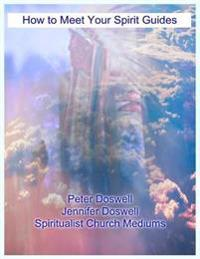 How to Meet Your Spirit Guides Peter Doswell  Jennifer Doswell Spiritualist Church Mediums