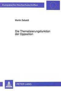 Die Thematisierungsfunktion Der Opposition: Die Parlamentarische Minderheit Des Deutschen Bundestags ALS Innovative Kraft Im Politischen System Der Bu