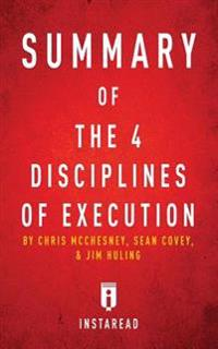 Summary of the 4 Disciplines of Execution: By Chris McChesney, Sean Covey, and Jim Huling Includes Analysis