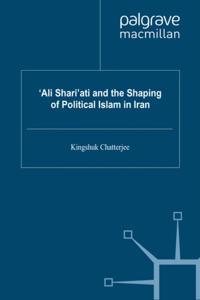 'Ali Shari'ati and the Shaping of Political Islam in Iran