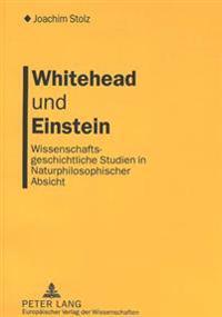 Whitehead Und Einstein: Wissenschaftsgeschichtliche Studien in Naturphilosophischer Absicht
