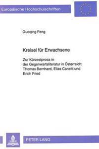 Kreisel Fuer Erwachsene: Zur Kuerzestprosa in Der Gegenwartsliteratur in Oesterreich: . Thomas Bernhard, Elias Canetti Und Erich Fried