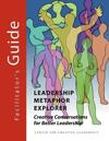 Leadership Metaphor Explorer: Creative Conversations for Better Leadership Facilitator's Guide