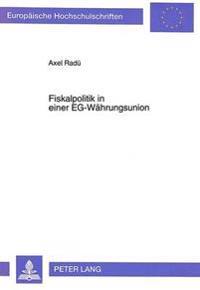 Fiskalpolitik in Einer Eg-Waehrungsunion: Eine Analyse Der Interdependenzen, Kooperationsnotwendigkeiten Und -Moeglichkeiten