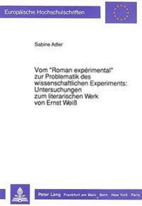 Vom -Roman Experimental- Zur Problematik Des Wissenschaftlichen Experiments: . Untersuchungen Zum Literarischen Werk Von Ernst Weiss