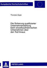 Die Sicherung Qualifizierter Unternehmensleitung Beim Einzelkaufmaennischen Unternehmen Ueber Den Tod Hinaus
