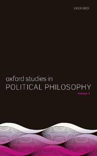 Oxford Studies in Political Philosophy, Volume 3