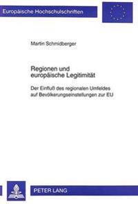 Regionen Und Europaeische Legitimitaet: Der Einfluss Des Regionalen Umfeldes Auf Bevoelkerungseinstellungen Zur Eu