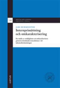 Internprissättning och omkarakterisering : en studie av möjligheten att omkarakterisera gränsöverskridande transaktioner vid inkomstbeskattningen