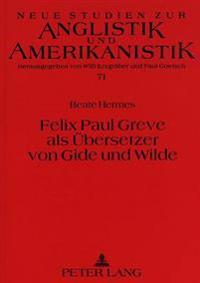 Felix Paul Greve ALS Uebersetzer Von Gide Und Wilde: Eine Untersuchung Zum Uebersetzerstil