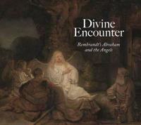 Divine Encounter: Rembrandt's Abraham and the Angels