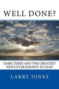 Well Done?: Dark Times and the Greatest News Ever Known to Man