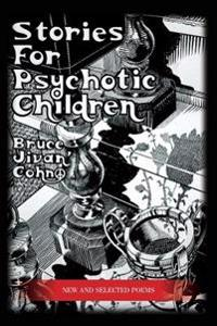 Stories for Psychotic Children: New and Selected Poems