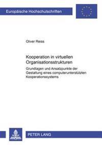 Kooperation in Virtuellen Organisationsstrukturen: Grundlagen Und Ansatzpunkte Der Gestaltung Eines Computerunterstuetzten Kooperationssystems